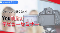 【無料】今からでも遅くない!YouTuberデビューセミナー〔2021年2月5日開催〕